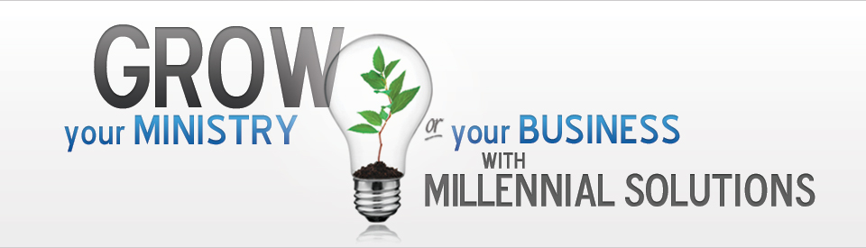 Grow your ministry or your business with Millennial Solutions.